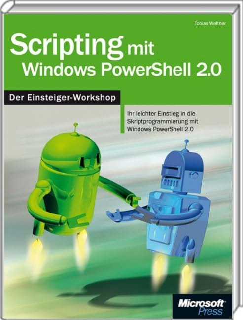 Scripting mit Windows PowerShell 3.0 - Der Workshop: Skript-Programmierung mit Windows PowerShell 3.0 vom Einsteiger bis zum Profi (Microsoft Press, 2013)